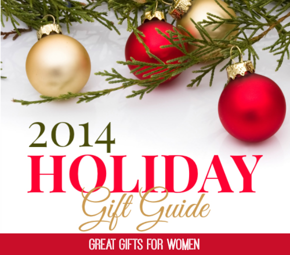 Holiday Gift Guide 2014: Great Gifts for Women