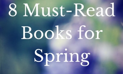 8 Must-Read Books for Spring