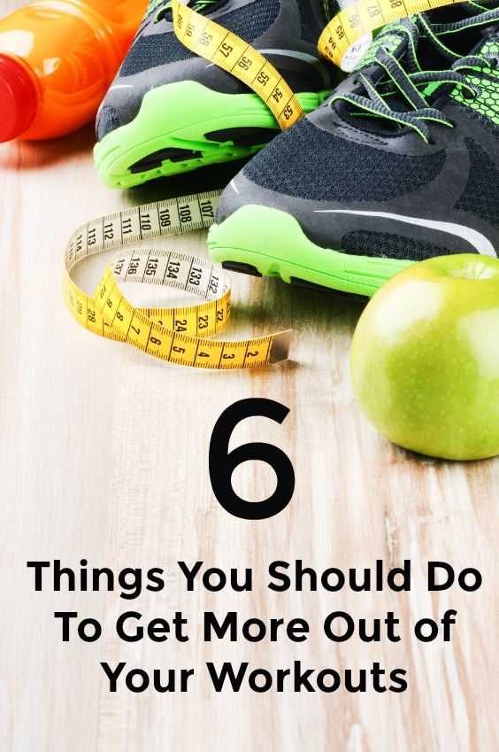 Get the most from your exercise with one of these - 6 Things You Should Do To Get More Out of Your Workouts