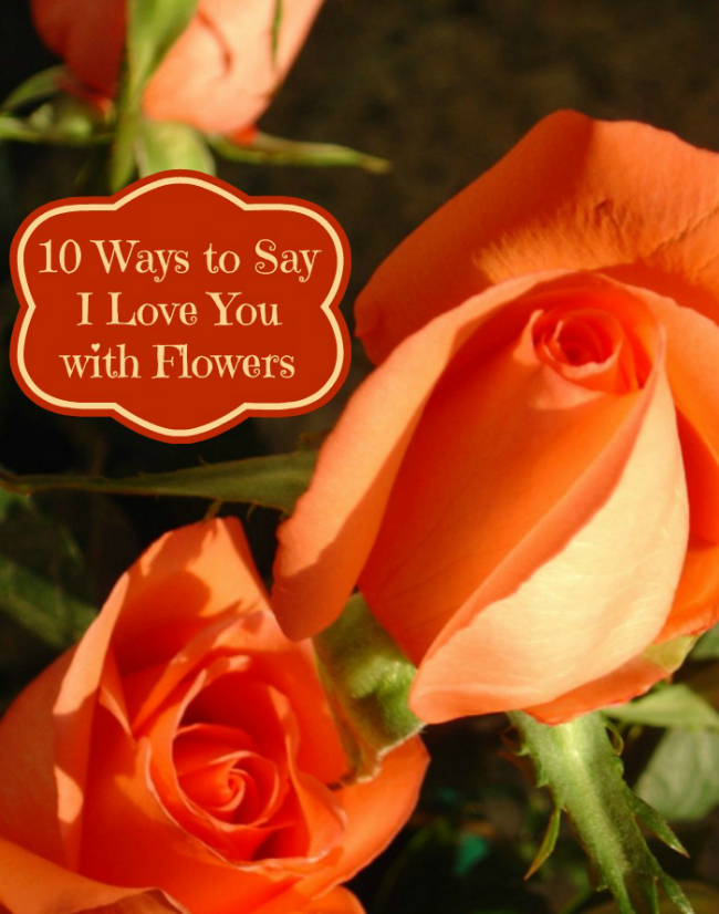 10 Ways to Say I Love You With Flowers