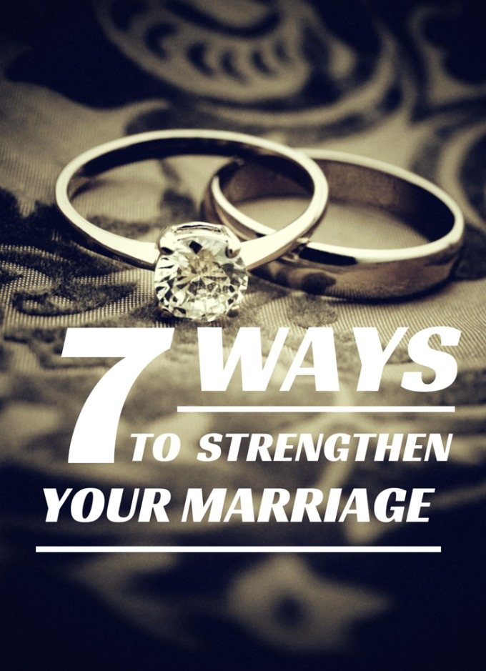 7 Ways to Strengthen Your Marriage
