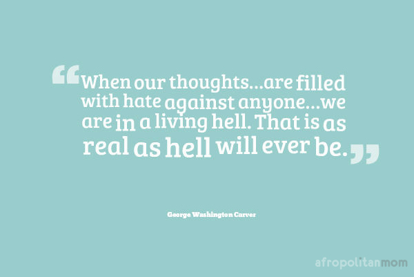 Thought Provoking Quotes - When our thoughts…are filled with hate against anyone…we are in a living hell. That is as real as hell will ever be - George Washington Carver - quotes
