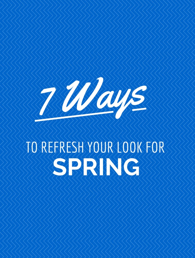 7 Ways To Refresh Your Look For Spring