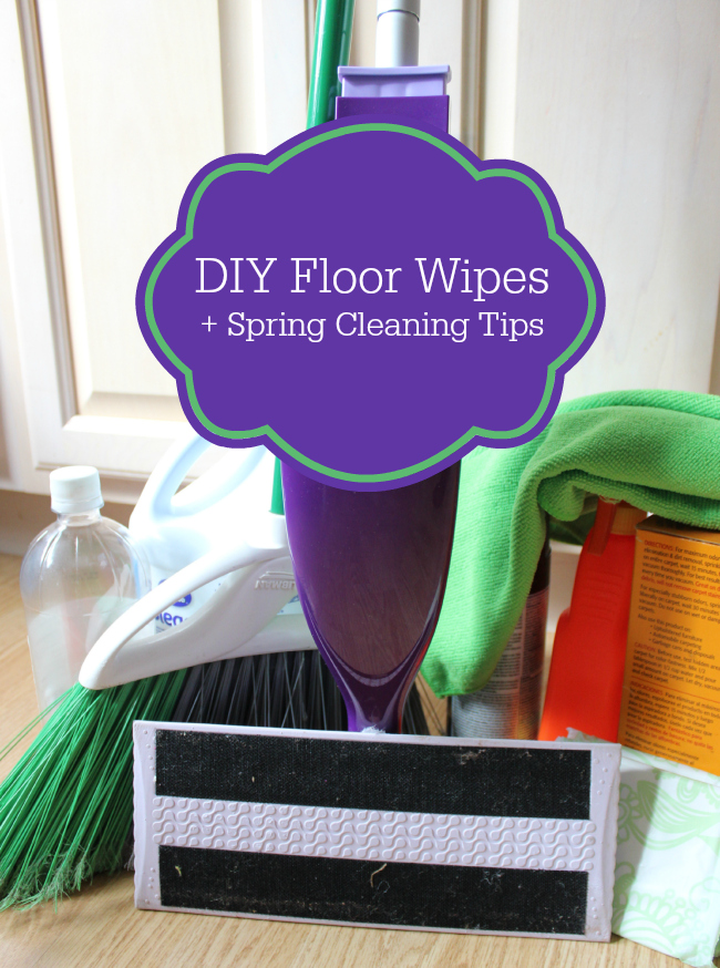DIY Floor Wipes + Spring Cleaning Tips