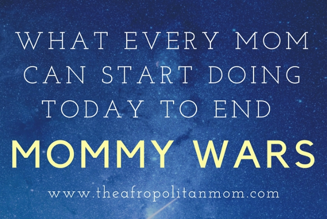 Strategies to End Mommy Wars - What Every Mom Can Start Doing Today to End Mommy Wars