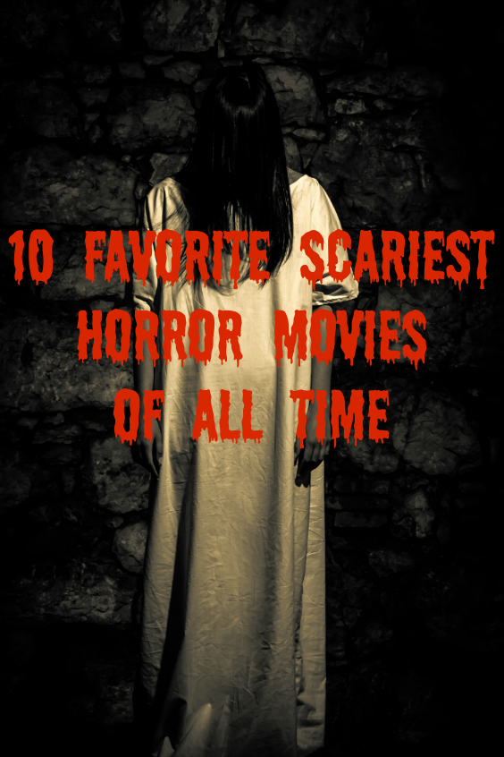 10 Favorite Scariest Horror Movies Of All Time