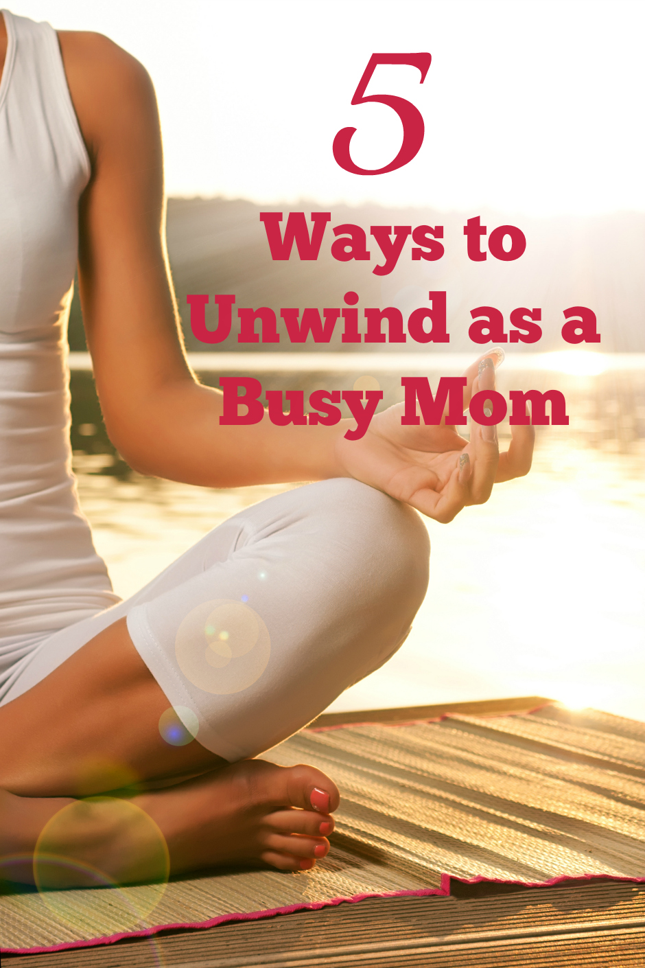 5 Ways to Unwind as a Busy Mom