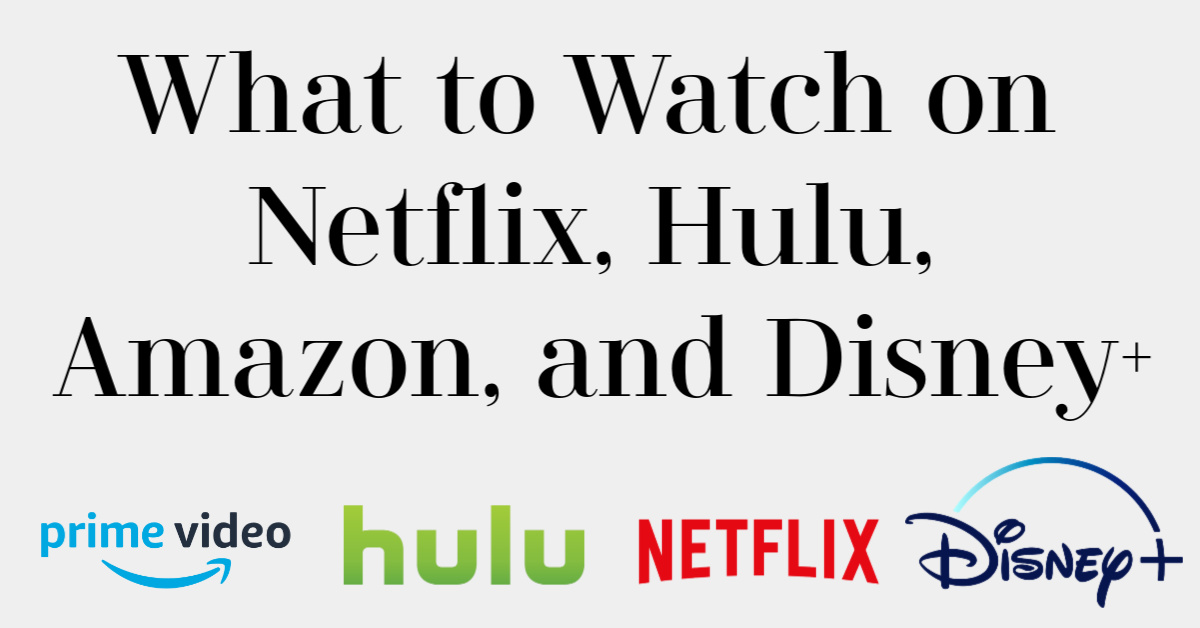 What's Good to Stream Right Now - What to Watch on Netflix, Hulu, Amazon, and Disney Plus
